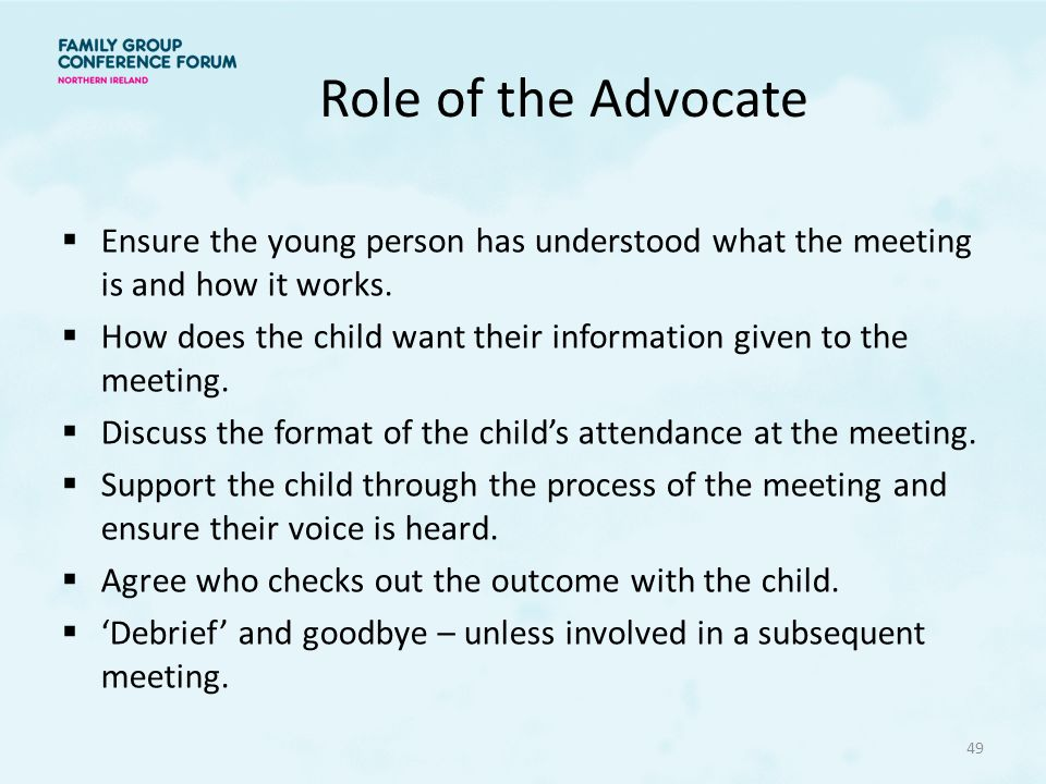 Role of the Advocate Ensure the young person has understood what the meeting is and how it works.