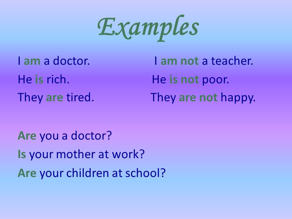 Examples I am a doctor. I am not a teacher.