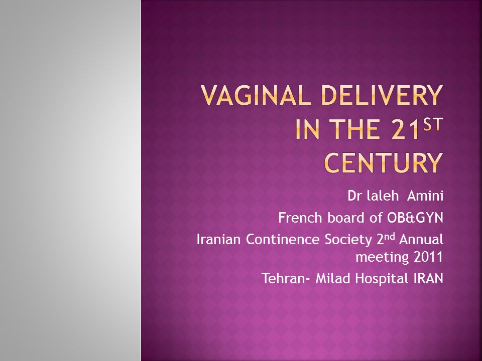 Vaginal Delivery IN the 21ST CENTURY