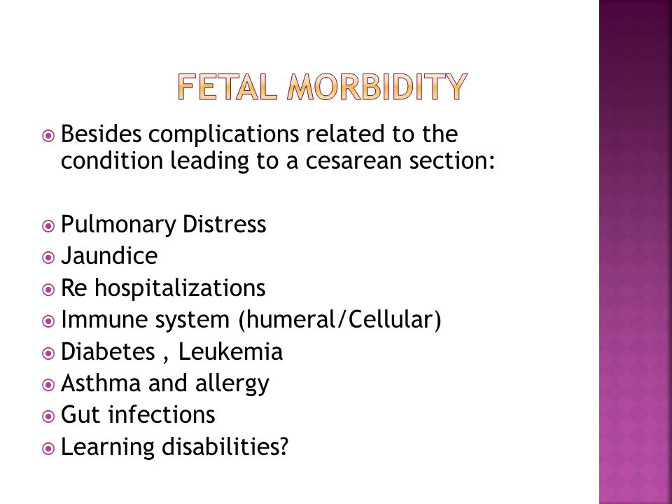 Fetal morbidity Besides complications related to the condition leading to a cesarean section: Pulmonary Distress.