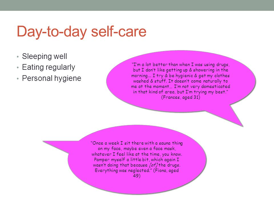 Day-to-day self-care Sleeping well Eating regularly Personal hygiene