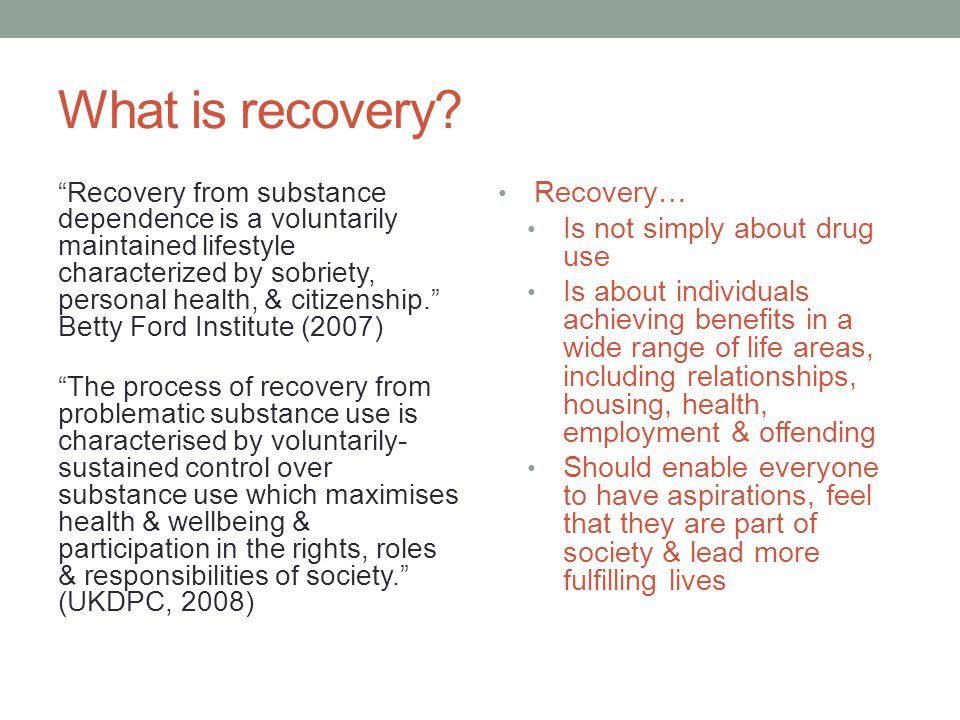 What is recovery Recovery… Is not simply about drug use