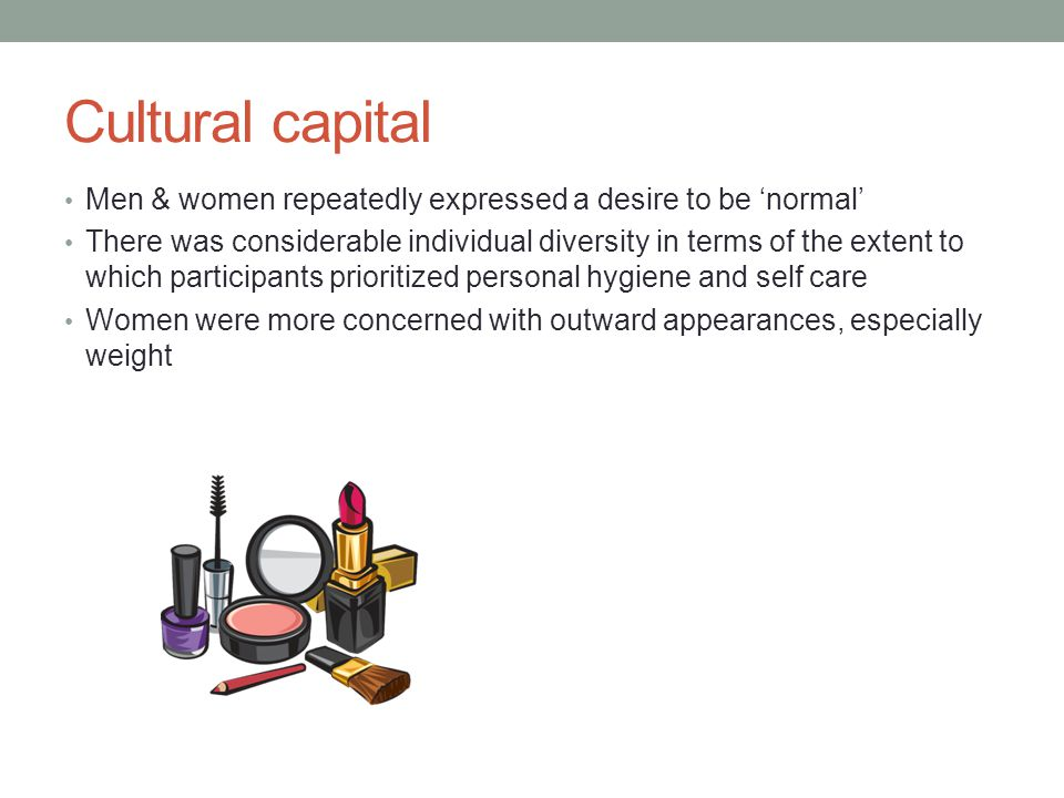 Cultural capital Men & women repeatedly expressed a desire to be 'normal'