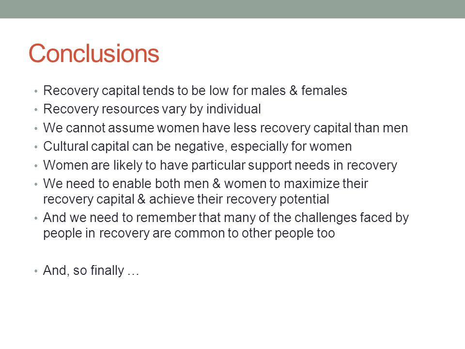 Conclusions Recovery capital tends to be low for males & females