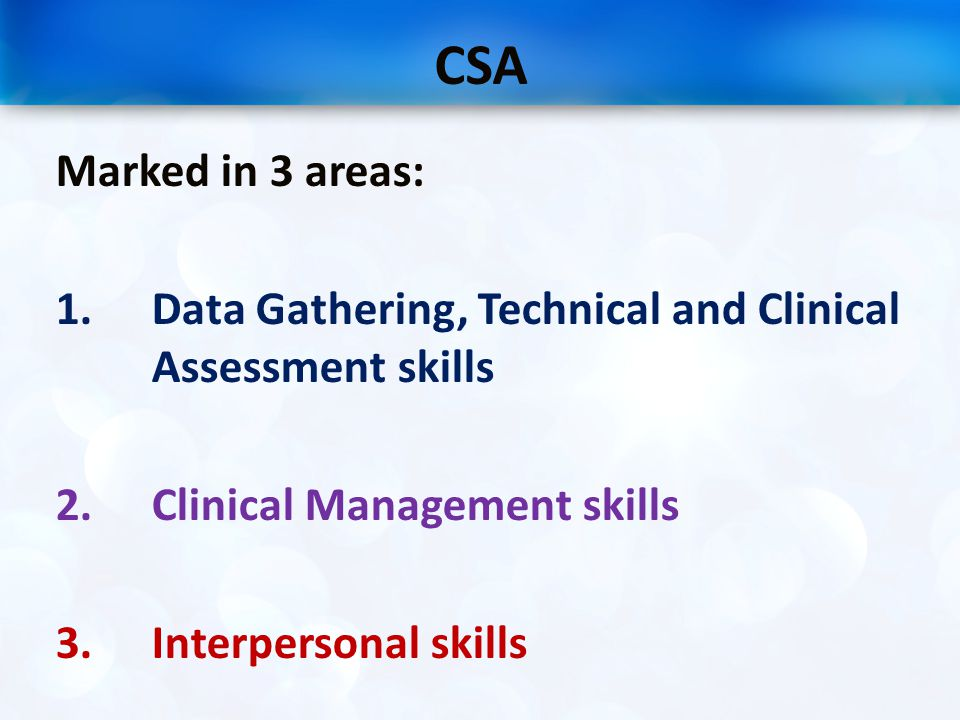 CSA Marked in 3 areas: Data Gathering, Technical and Clinical Assessment skills. Clinical Management skills.