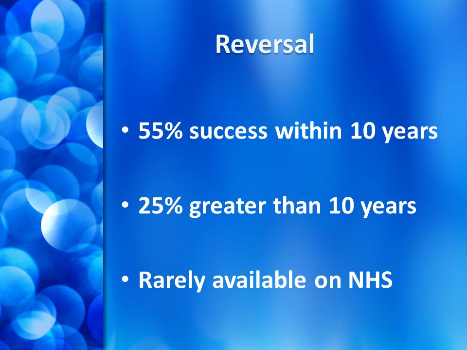 Reversal 55% success within 10 years 25% greater than 10 years