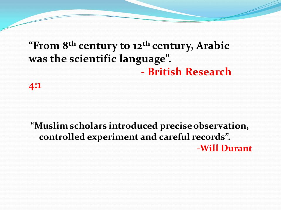 From 8th century to 12th century, Arabic was the scientific language