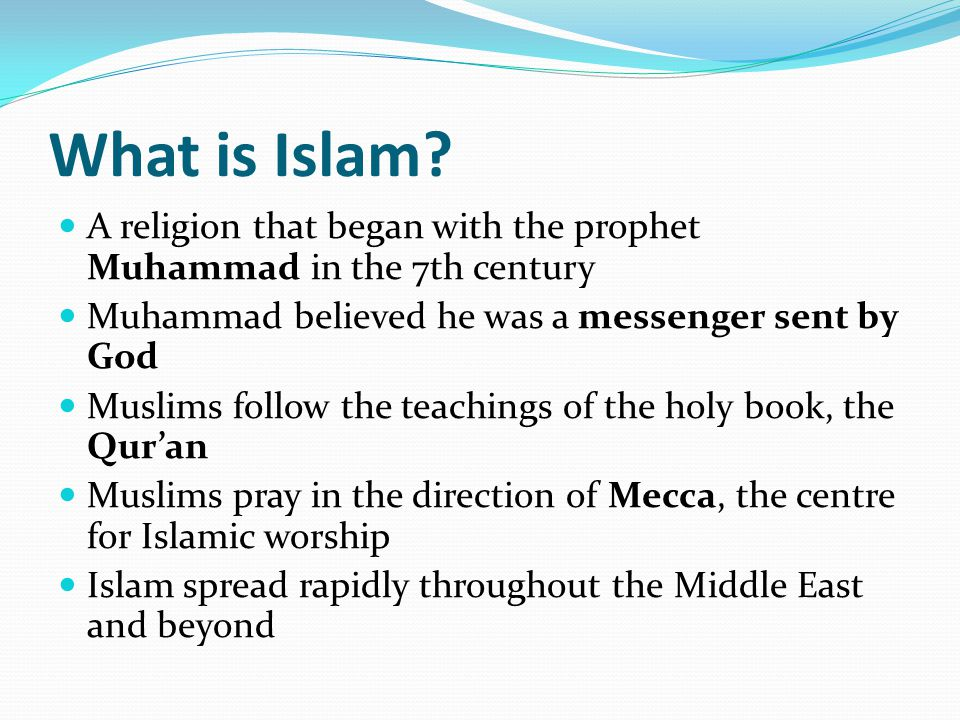 What is Islam A religion that began with the prophet Muhammad in the 7th century. Muhammad believed he was a messenger sent by God.