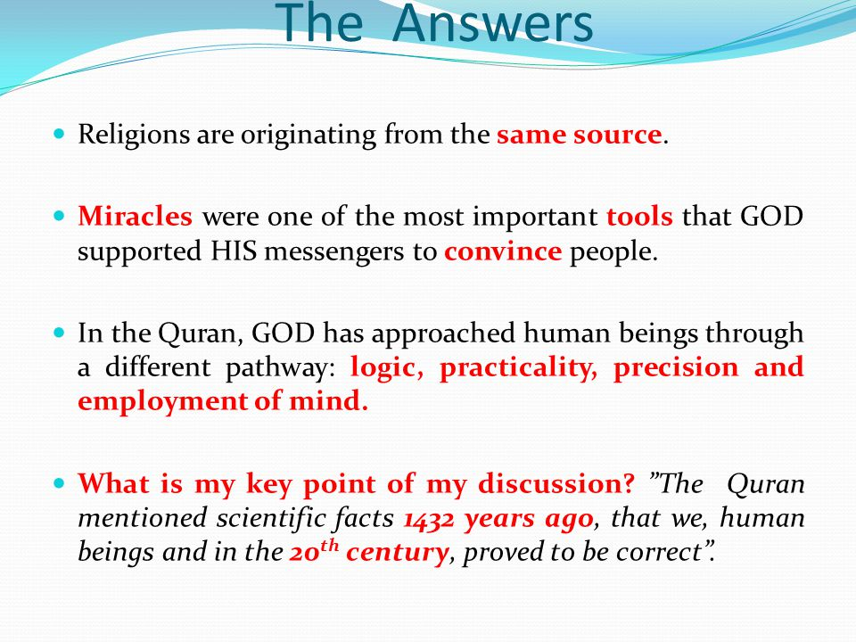 The Answers Religions are originating from the same source.