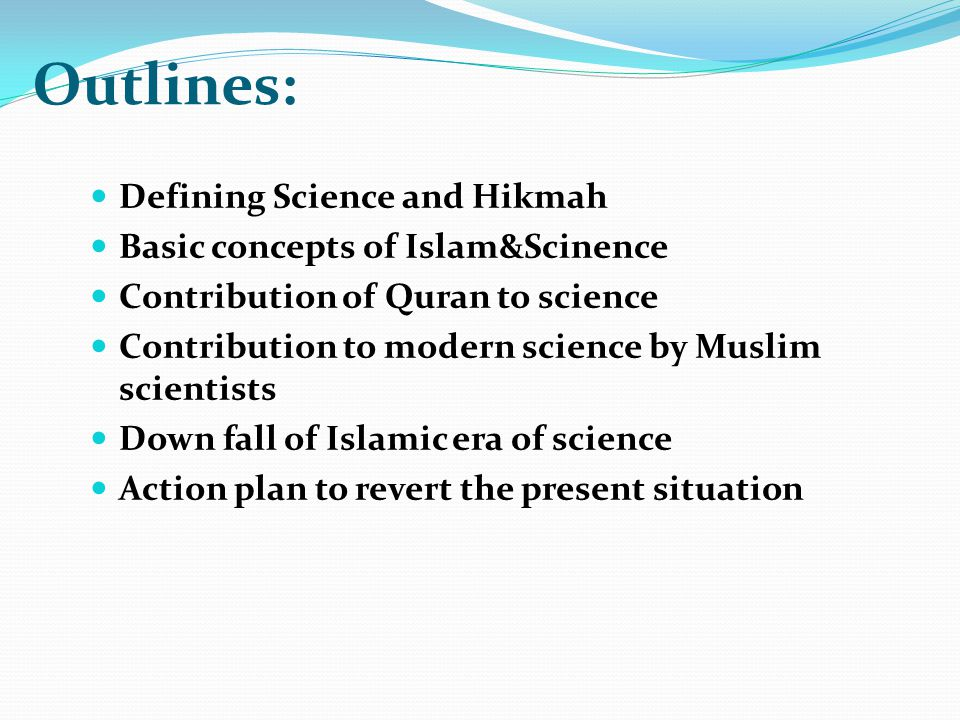 Outlines: Defining Science and Hikmah Basic concepts of Islam&Scinence