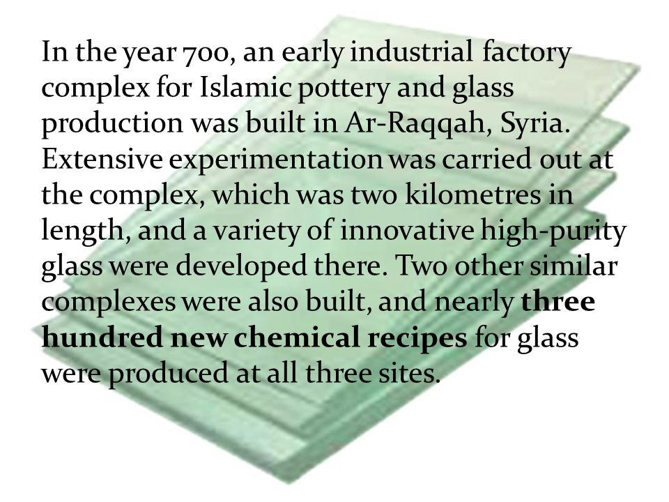 In the year 700, an early industrial factory complex for Islamic pottery and glass production was built in Ar-Raqqah, Syria.