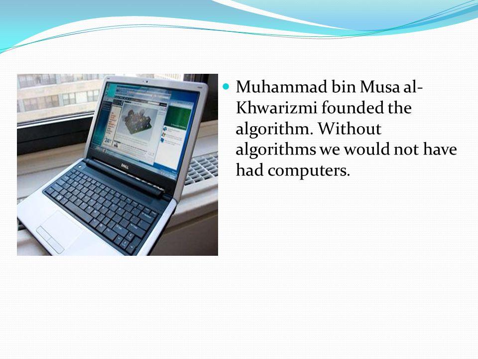 Muhammad bin Musa al-Khwarizmi founded the algorithm
