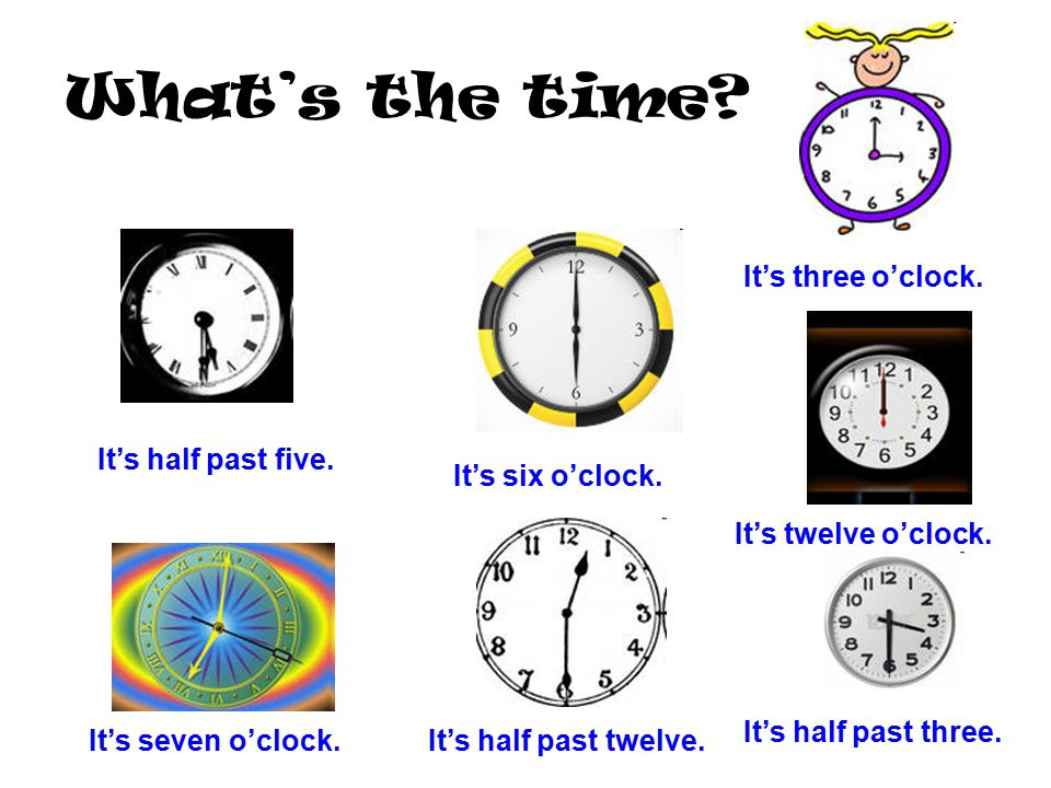 What's the time It's three o'clock. It's half past five.