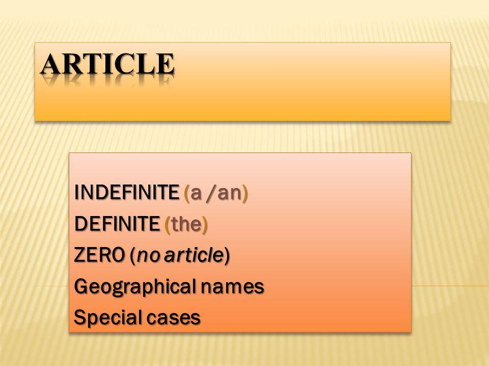 ARTICLE INDEFINITE (a /an) DEFINITE (the) ZERO (no article)