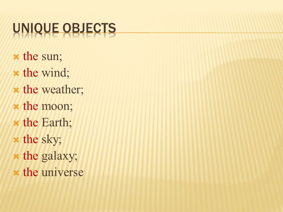 Unique objects the sun; the wind; the weather; the moon; the Earth;