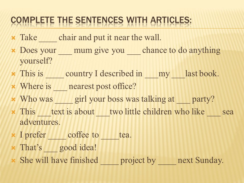 Complete the sentences with articles: