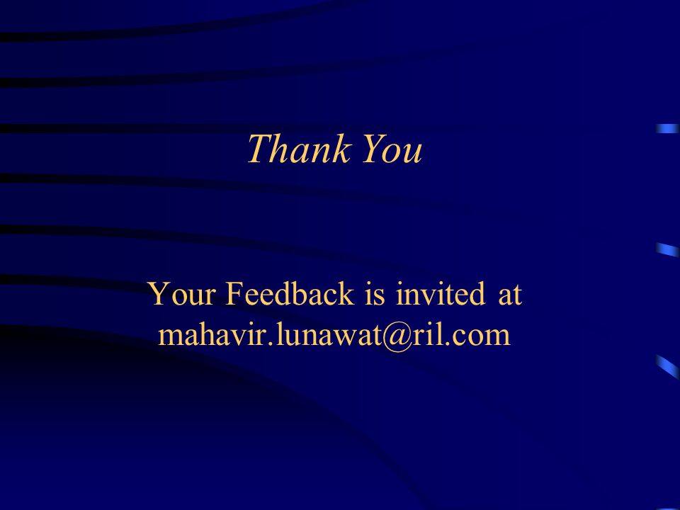 Thank You Your Feedback is invited at mahavir.lunawat@ril.com