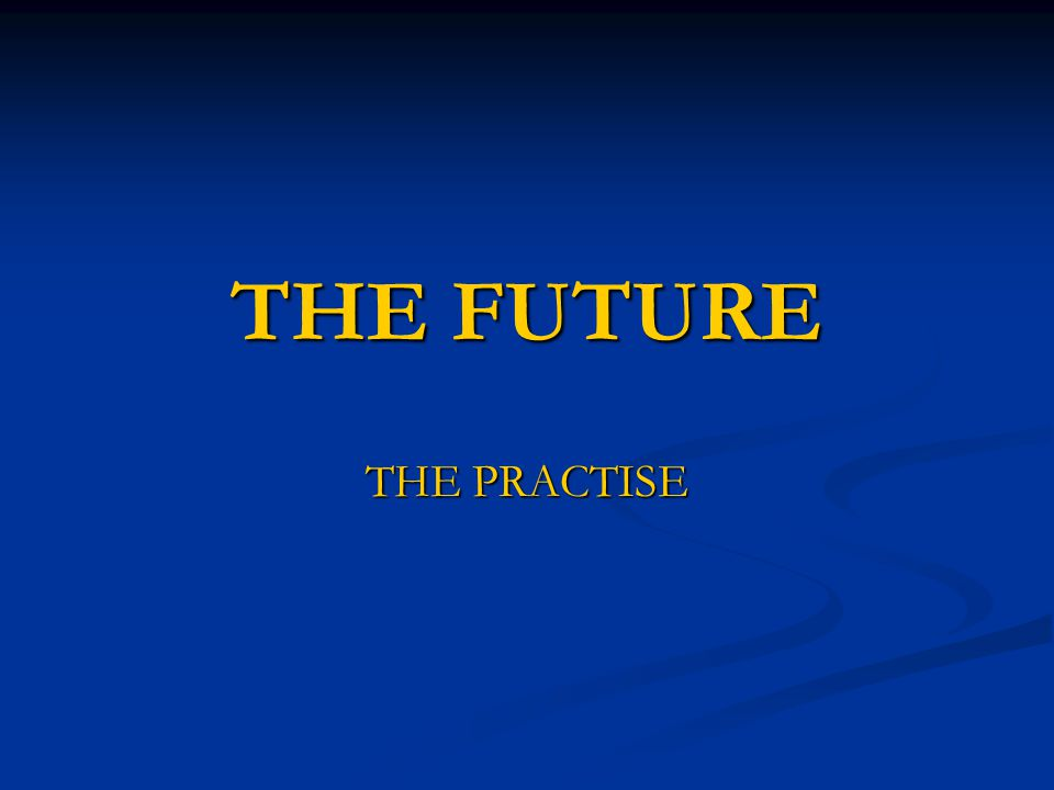 THE FUTURE THE PRACTISE