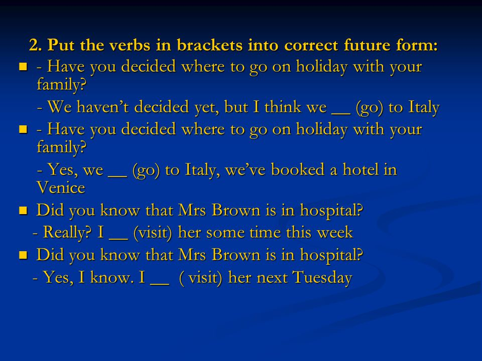 2. Put the verbs in brackets into correct future form: