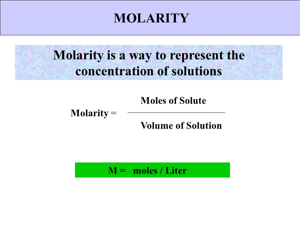Molarity is a way to represent the concentration of solutions