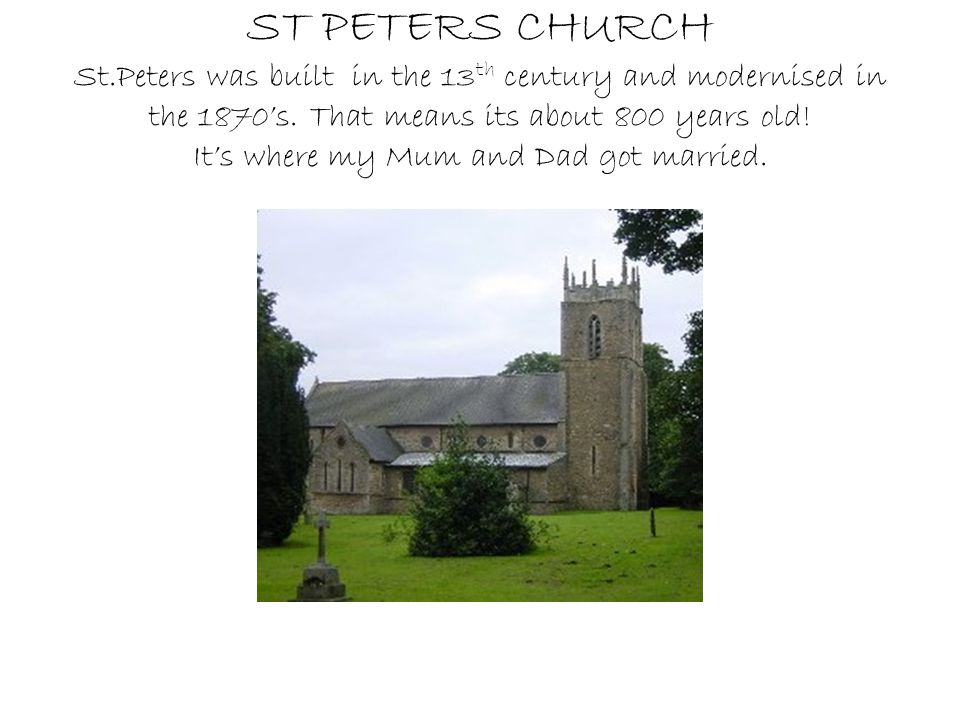 ST PETERS CHURCH St.Peters was built in the 13th century and modernised in the 1870's.