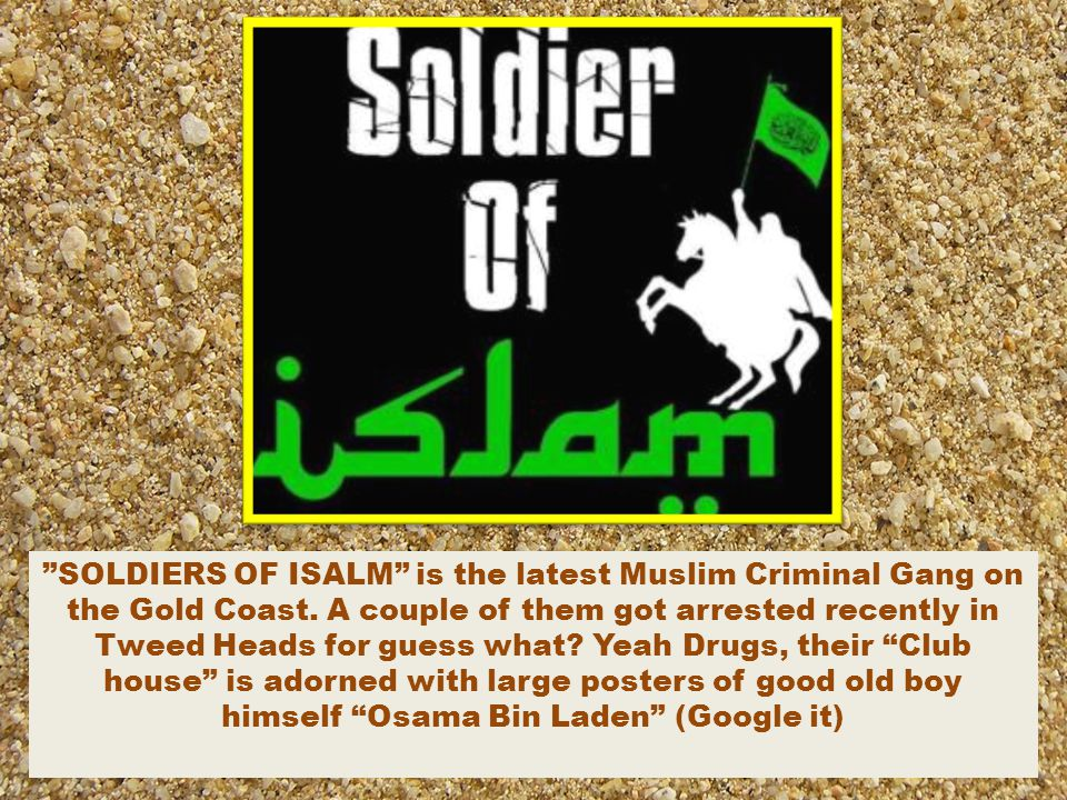 SOLDIERS OF ISALM is the latest Muslim Criminal Gang on the Gold Coast.