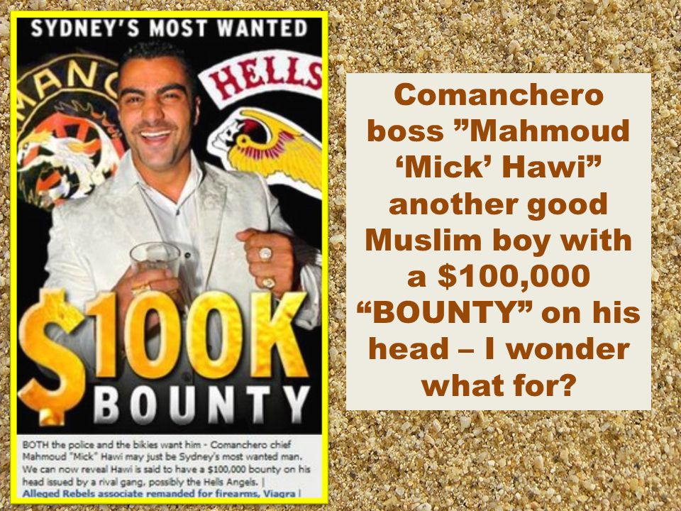 Comanchero boss Mahmoud 'Mick' Hawi another good Muslim boy with a $100,000 BOUNTY on his head – I wonder what for