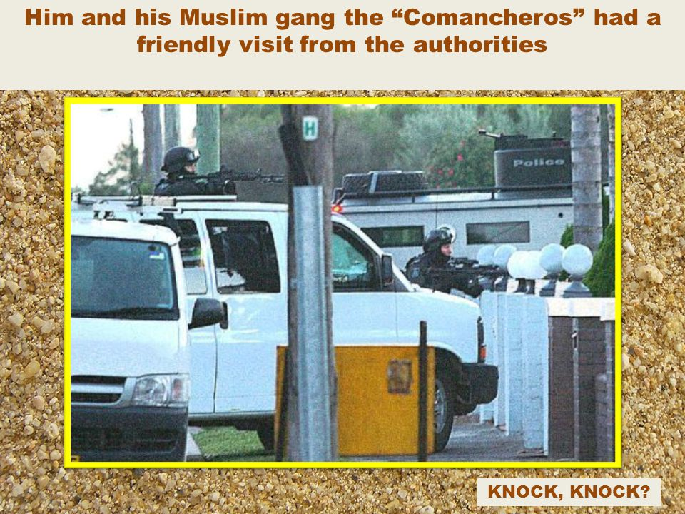 Him and his Muslim gang the Comancheros had a friendly visit from the authorities