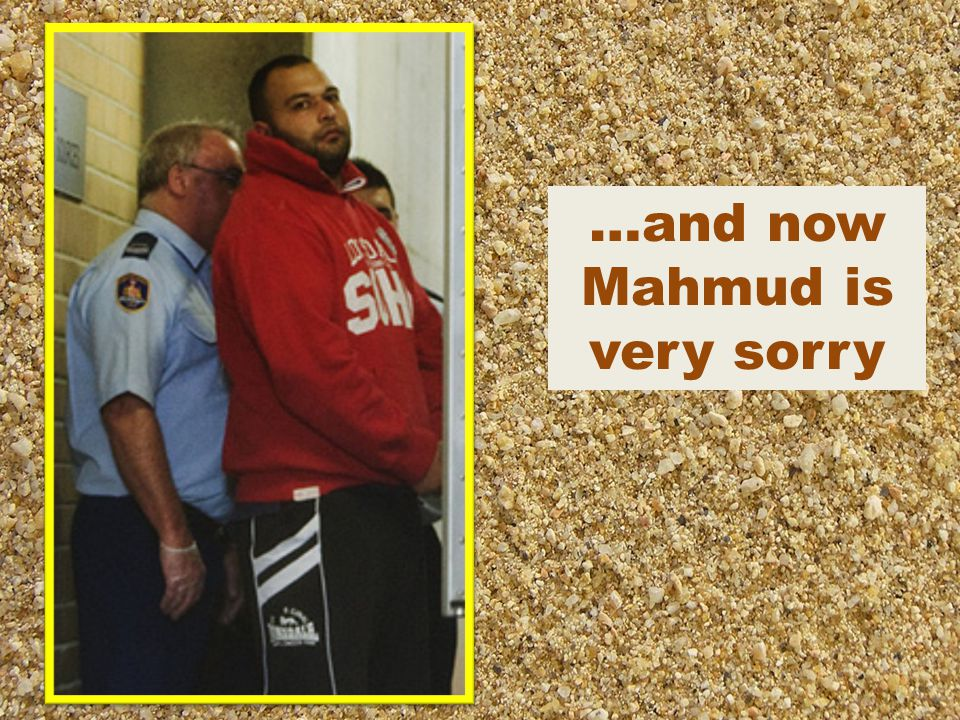 …and now Mahmud is very sorry