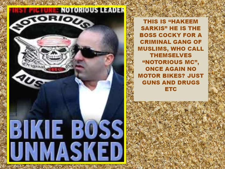 THIS IS HAKEEM SARKIS HE IS THE BOSS COCKY FOR A CRIMINAL GANG OF MUSLIMS, WHO CALL THEMSELVES NOTORIOUS MC , ONCE AGAIN NO MOTOR BIKES.