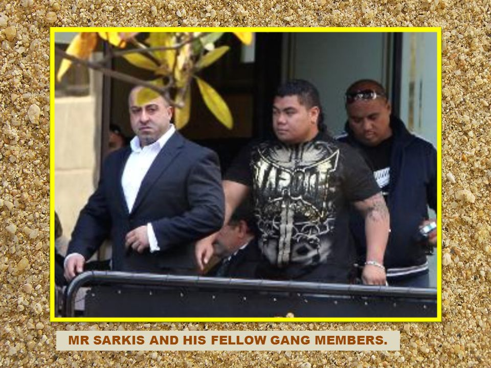 MR SARKIS AND HIS FELLOW GANG MEMBERS.
