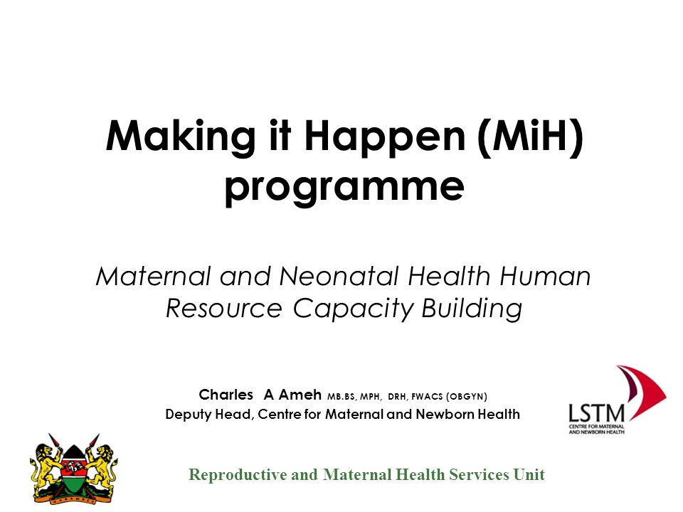 Making it Happen (MiH) programme Maternal and Neonatal Health Human Resource Capacity Building