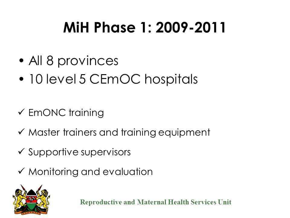 MiH Phase 1: 2009-2011 All 8 provinces 10 level 5 CEmOC hospitals
