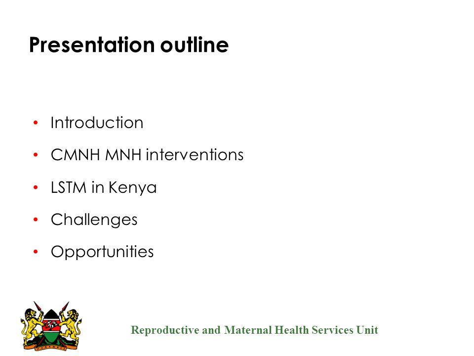 Presentation outline Introduction CMNH MNH interventions LSTM in Kenya