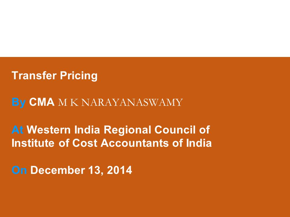 Transfer Pricing By CMA M K NARAYANASWAMY At Western India Regional Council of Institute of Cost Accountants of India On December 13, 2014