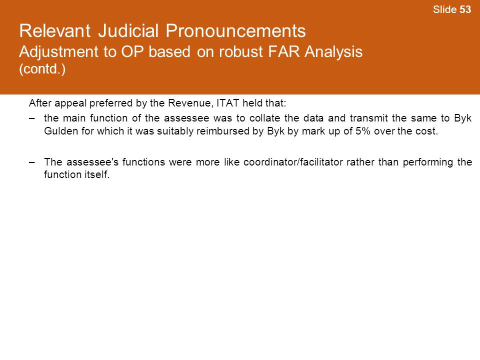 Slide 53 Relevant Judicial Pronouncements Adjustment to OP based on robust FAR Analysis (contd.)