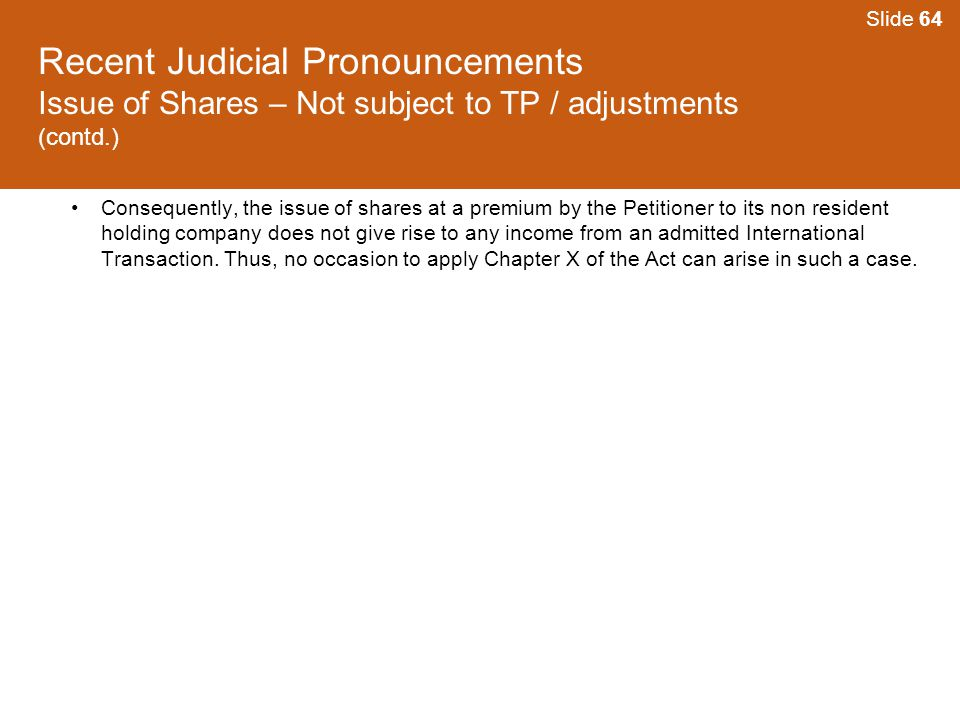 Slide 64 Recent Judicial Pronouncements Issue of Shares – Not subject to TP / adjustments (contd.)