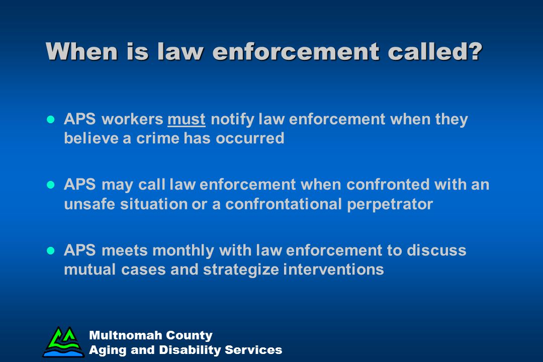 When is law enforcement called