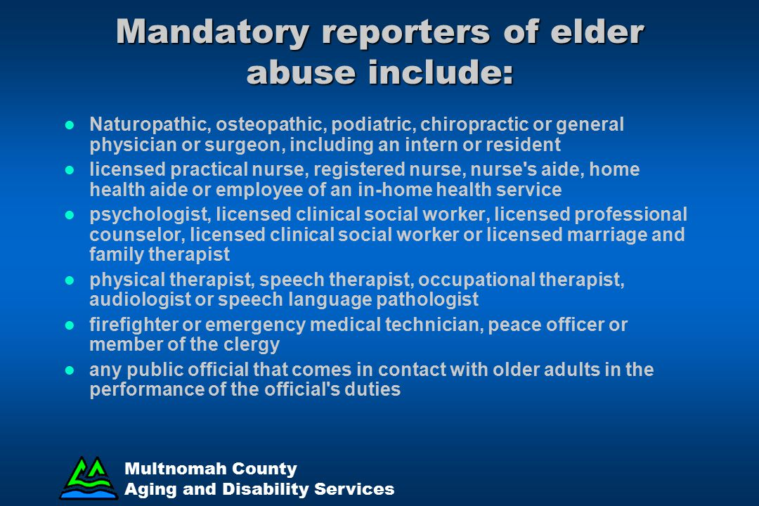 Mandatory reporters of elder abuse include: