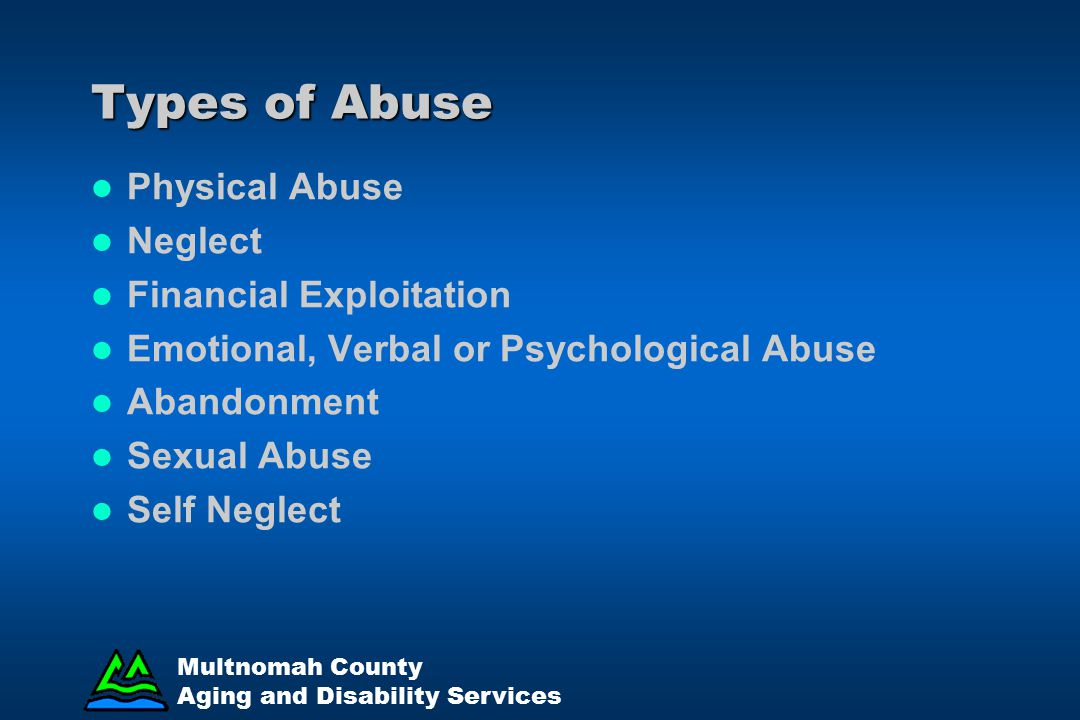 Types of Abuse Physical Abuse Neglect Financial Exploitation