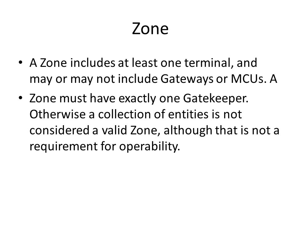 Zone A Zone includes at least one terminal, and may or may not include Gateways or MCUs. A.