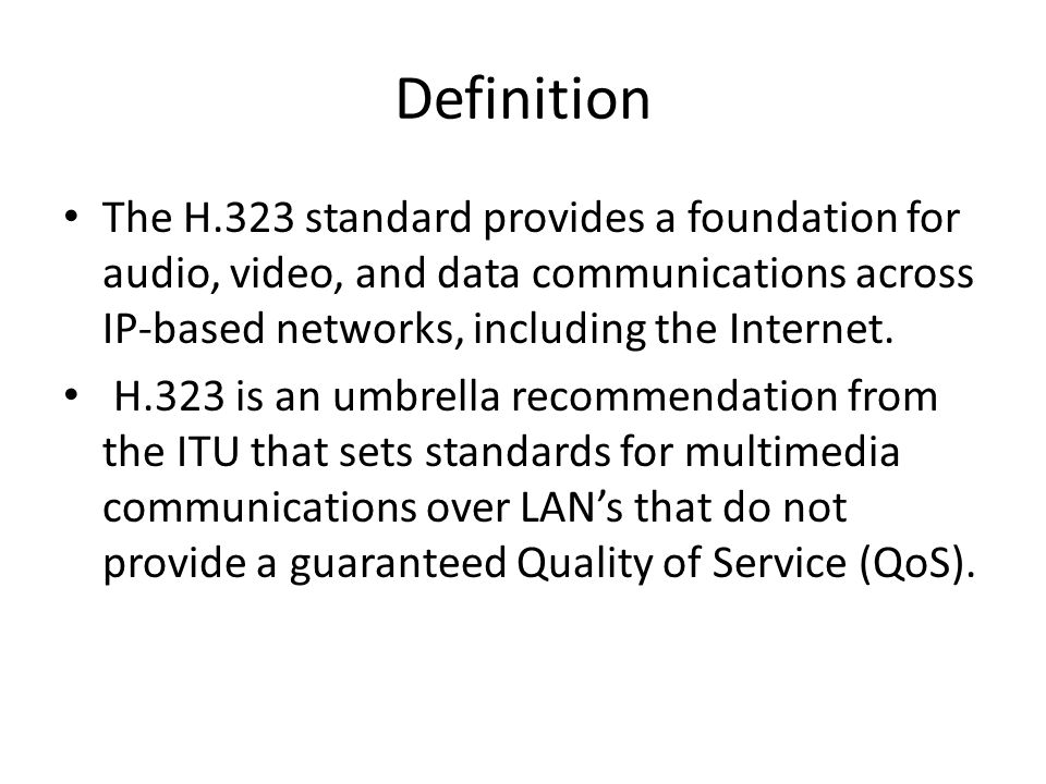 Definition The H.323 standard provides a foundation for audio, video, and data communications across IP-based networks, including the Internet.