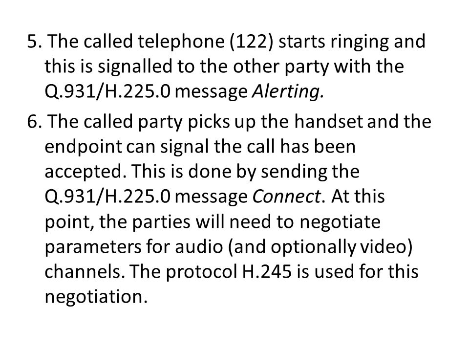 5. The called telephone (122) starts ringing and this is signalled to the other party with the Q.931/H.225.0 message Alerting.