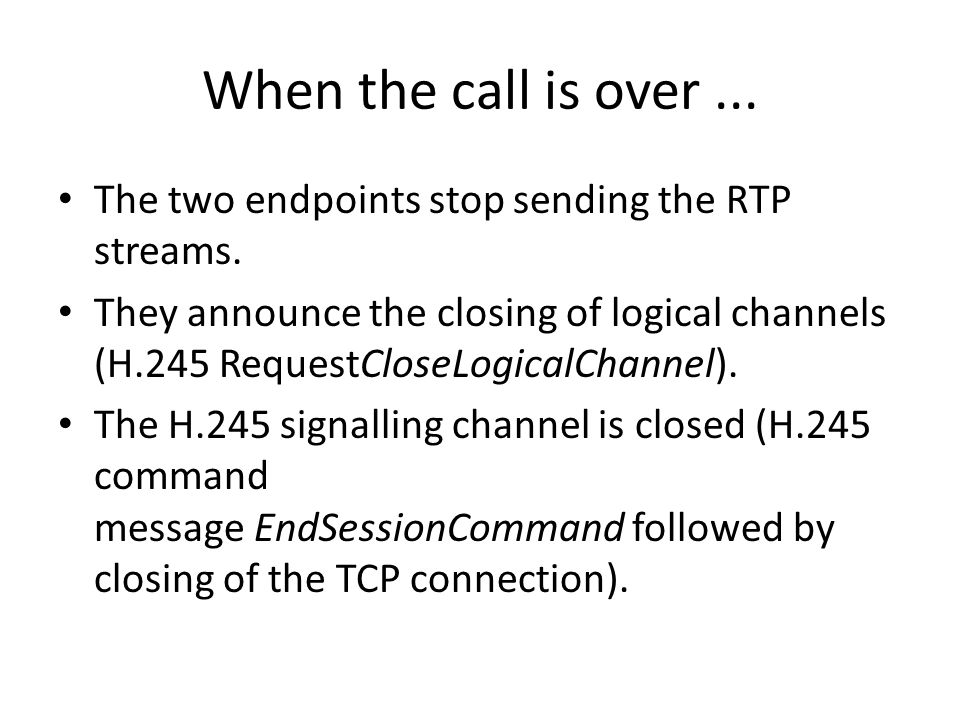 When the call is over ... The two endpoints stop sending the RTP streams.
