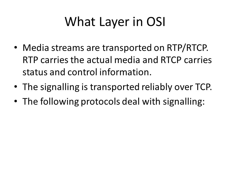 What Layer in OSI Media streams are transported on RTP/RTCP. RTP carries the actual media and RTCP carries status and control information.