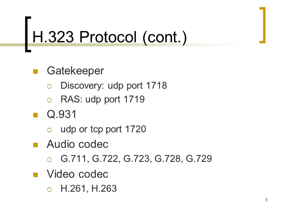 H.323 Protocol (cont.) Gatekeeper Q.931 Audio codec Video codec