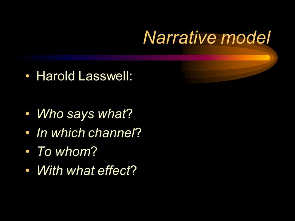Narrative model Harold Lasswell: Who says what In which channel