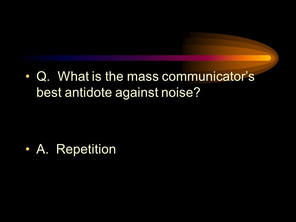 Q. What is the mass communicator's best antidote against noise