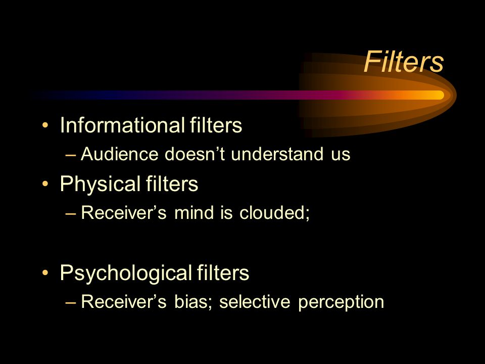 Filters Informational filters Physical filters Psychological filters