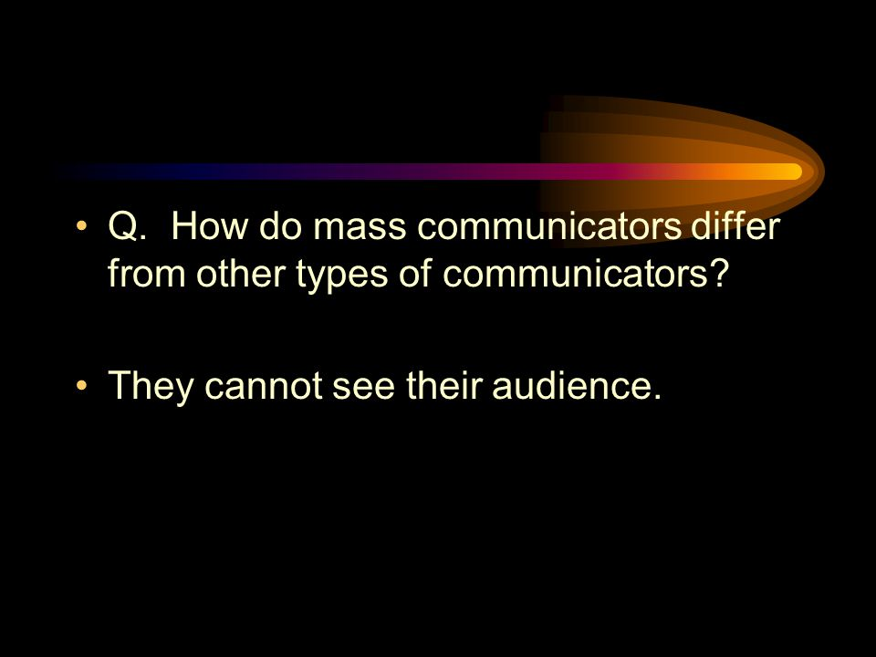 Q. How do mass communicators differ from other types of communicators